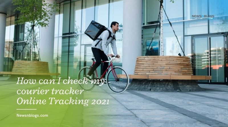 How can I check my courier tracker – Online Tracking 2021