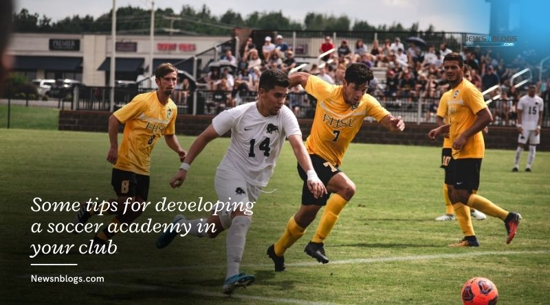 Some tips for developing a soccer academy in your club