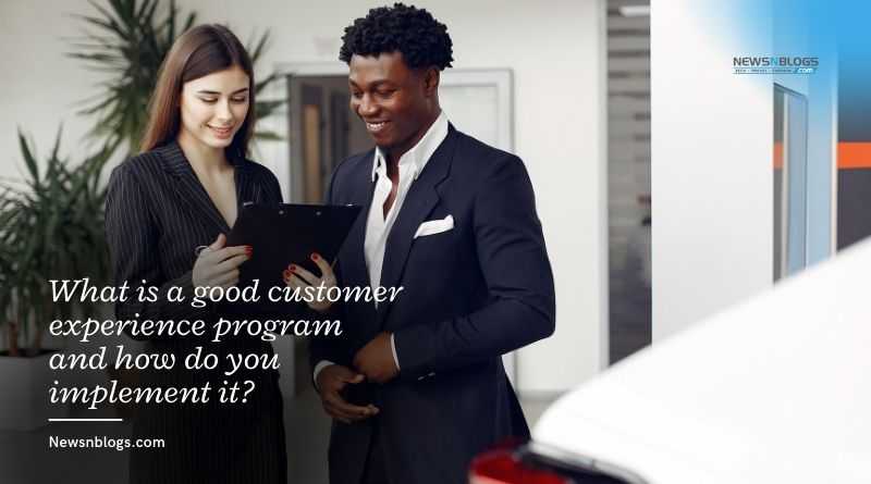 What is a good customer experience program and how do you implement it?