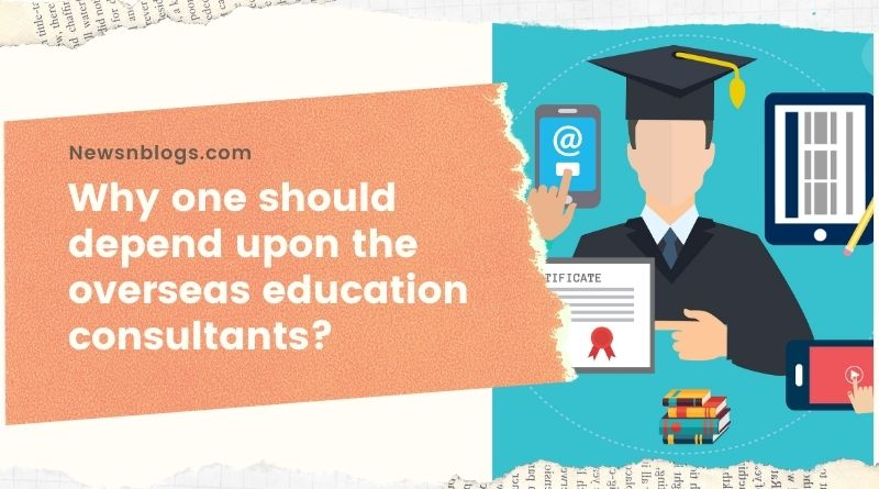 Why one should depend upon the overseas education consultants?