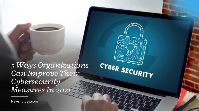 5 Ways Organizations Can Improve Their Cybersecurity Measures In 2021
