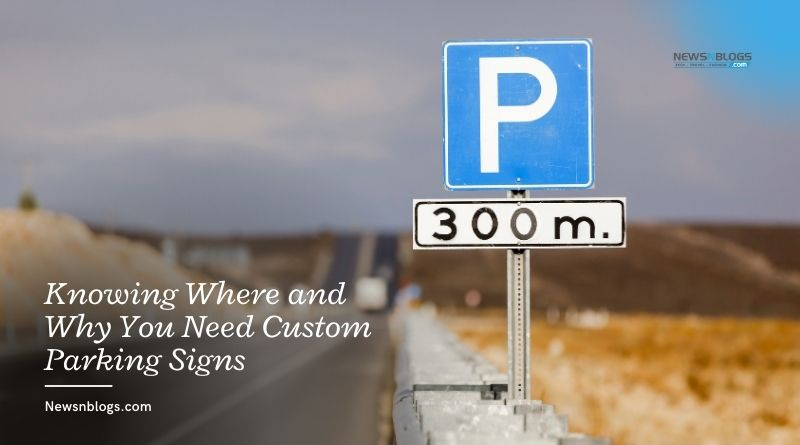 Knowing Where and Why You Need Custom Parking Signs