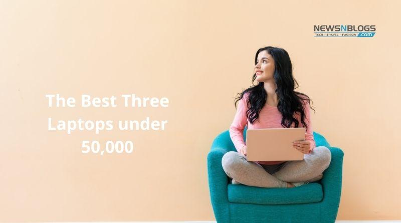 The best three laptops under 50000