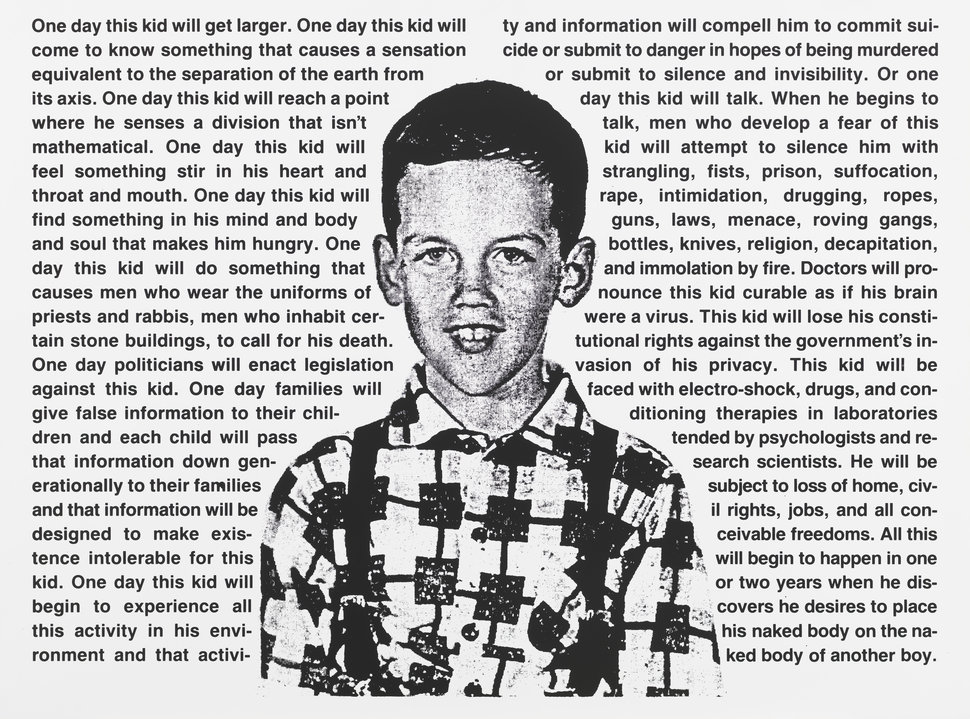 David Wojnarowicz, Untitled (One day this kid . . .), 1990. Photostat, 30 × 40 1/8 in. (76.2 × 101.9 cm). Edition