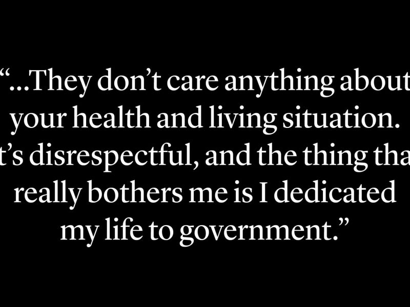 """""""They don't care anything about your health and living situation. It's really disrespectful, and the thing that really bothers me is I dedicated my life to government."""""""