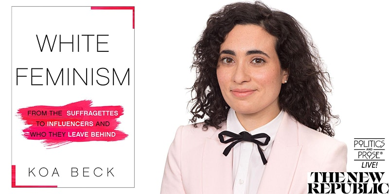 The promotional image for Koa Beck's talk on White Feminism.