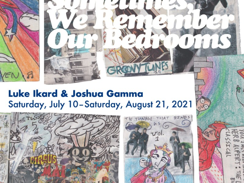 Sometimes We Remember Our Bedrooms, an exhibit by Luke Ikard and Joshua Gamma