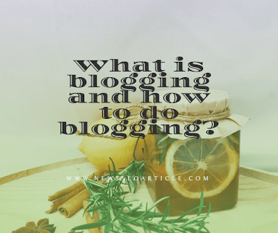 What is blogging and how to do blogging