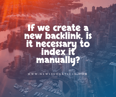 If we create a new backlink, is it necessary to index it manually?
