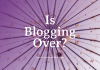 Is Blogging Over ? The question that you asked sometimes