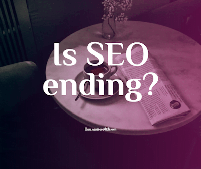 Is SEO ending? SEO is a technique