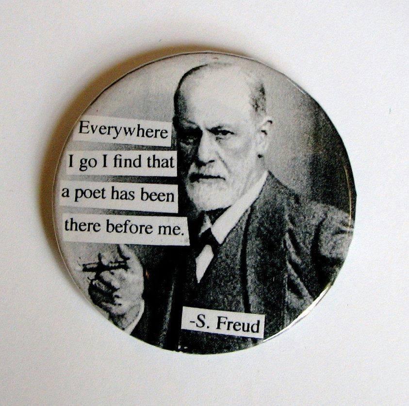 זיגמונד פרויד- בכל מקום אליו אני מגיע אני מגלה שמשורר היה שם לפני