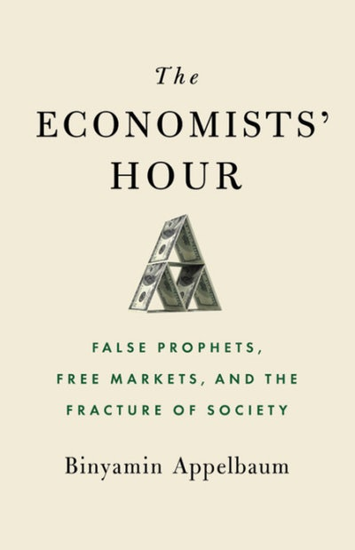 Book Review: THE ECONOMISTS' HOUR: FALSE PROPHETS, FREE MARKETS, AND THE FRACTURE OF SOCIETY
