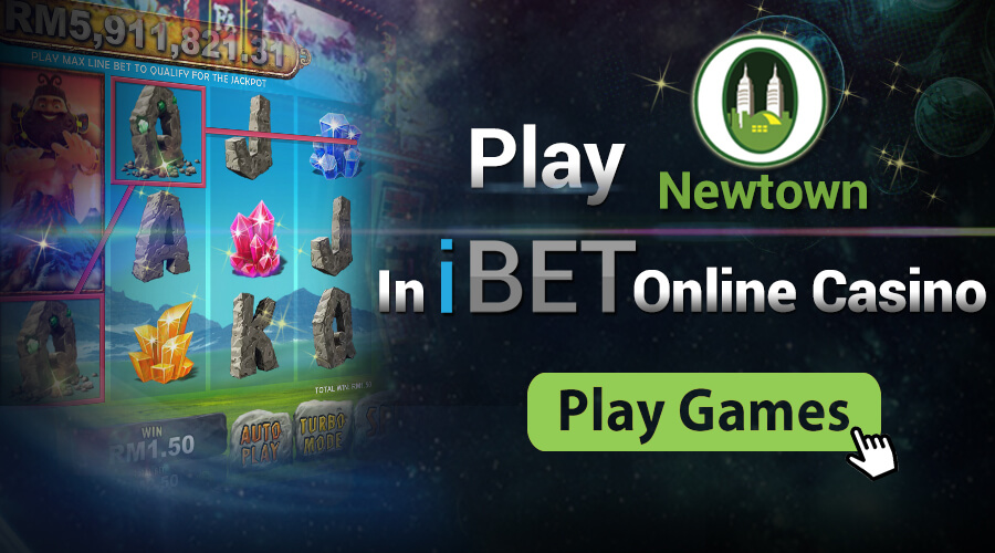 Enjoy Newtown Casino in iBET online casino Malaysia iPT, Free Register Now!
