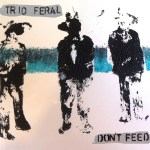 Trio Feral - Don't Feed