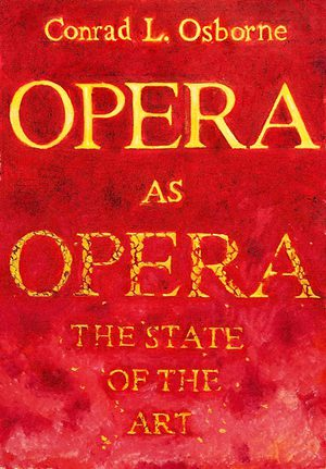 The Performance of Opera Today: Disease and Possible Cure—a Review of Conrad L. Osborne's Opera as Opera: The State of the Art