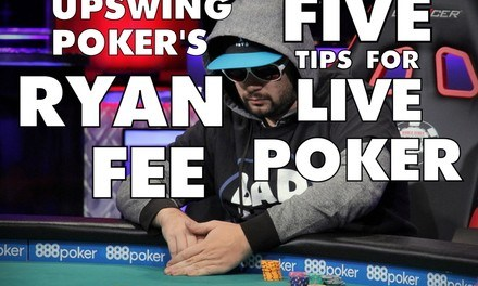 Upswing Poker: Ryan Fee With Five Tips For Live Poker