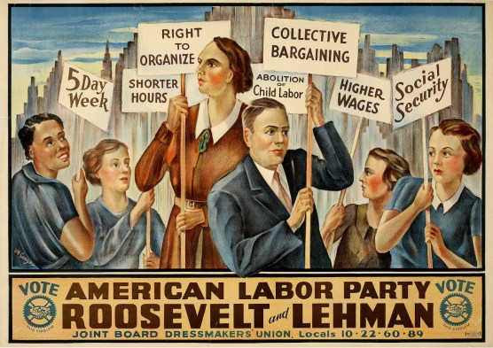 Unidentified artist Vote American Labor Party; Roosevelt and Lehman, 1936 Lithograph on paper Collection of Merrill C. Berman