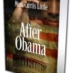 """Marc Curtis Little Releases Fourth Novel Entitled """"After Obama"""""""