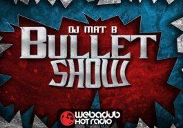 BULLET SHOW / DIMANCHE 18H AVEC DJ MAT B 12