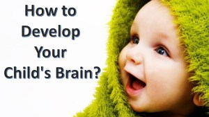 Boosting your child's brain: Factors that can make the world of difference in your child's life