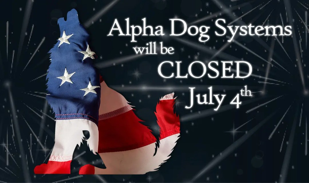 Alpha Dog Systems will be CLOSED July 4th