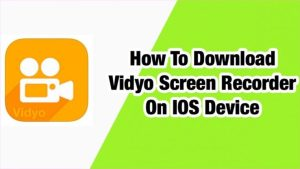 Vidyo Screen Recorder – Vidyo iOS iPA Download for iOS, iPhone, iPad [2018 Latest Version]