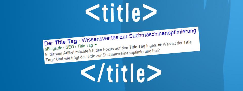 SEO: Der Title Tag – Wissenswertes für die Suchmaschinen-Optimierung