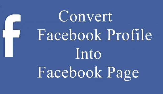 Convert Facebook Profile Into Facebook Page
