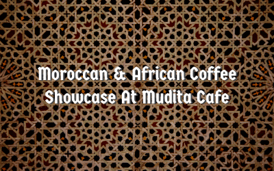 Mudita Cafe Rolls Out Moroccan and African Inspired Coffee