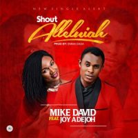 Mike Davids ft Joy Adejoh - Shout Alleluiah
