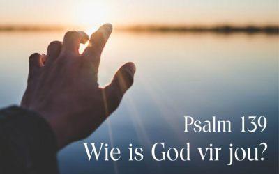 Ps 139:5 Wie is God vir jou?