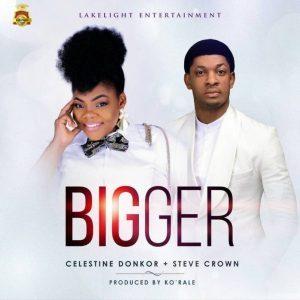 DOWNLOAD MP3: celestine donkor ft steve crown - bigger