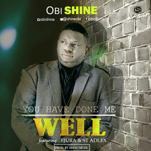 Obi Shine – You Have Done Me Well mp3 download