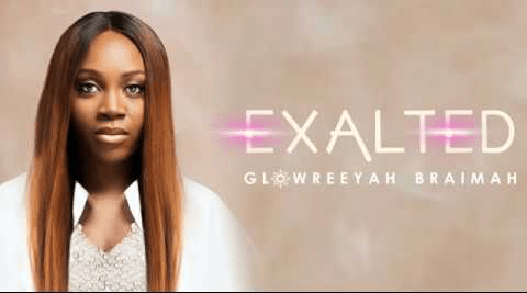 DOWNLOAD MP3: Glowreeyah Braimah - Exalted