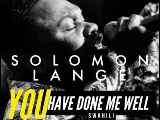 Solomon Lange – You Have Done Me Well (Video and Lyrics)