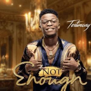 DOWNLOAD MP3: Testimony – Not Enough