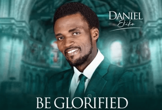 DOWNLOAD MP3: Daniel Ekiko – Be Glorified