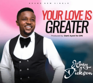 DOWNLOAD MP3: Henry Dickson – Your Love Is Greater