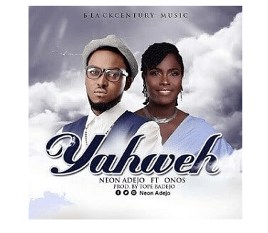 DOWNLOAD MP3: Neon Adejo Ft. Onos Ariyo – Yahweh