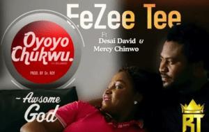 DOWNLOAD MP3: EeZee Tee Ft. Desai David & Mercy Chinwo – Oyoyo Chukwu