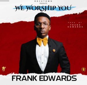 DOWNLOAD MP3: Frank Edwards - We Worship You
