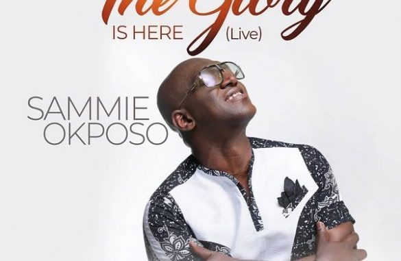 DOWNLOAD MP3: Sammie Okposo – The Glory is Here