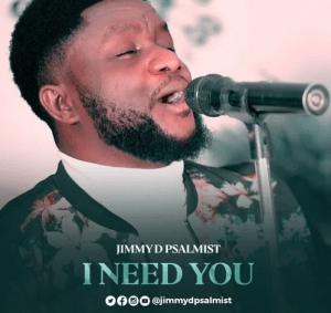 DOWNLOAD MP3: Jimmy D Psalmist – I Need You