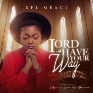 DOWNLOAD MP3: Efe Grace – Lord Have Your Way