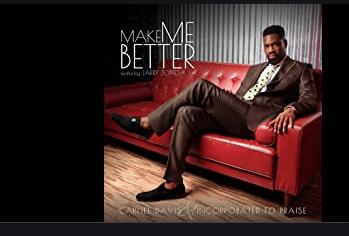Carnel Davis & Incorporated To Praise - Make Me Better