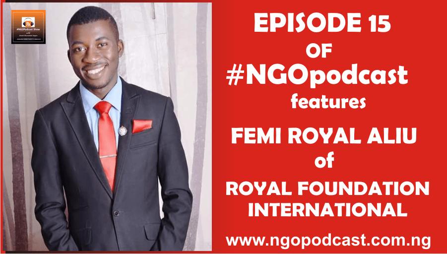 NGOP0015-INTERVIEW WITH FEMI ROYAL ALIU (ROYAL FOUNDATION INTERNATIONAL)