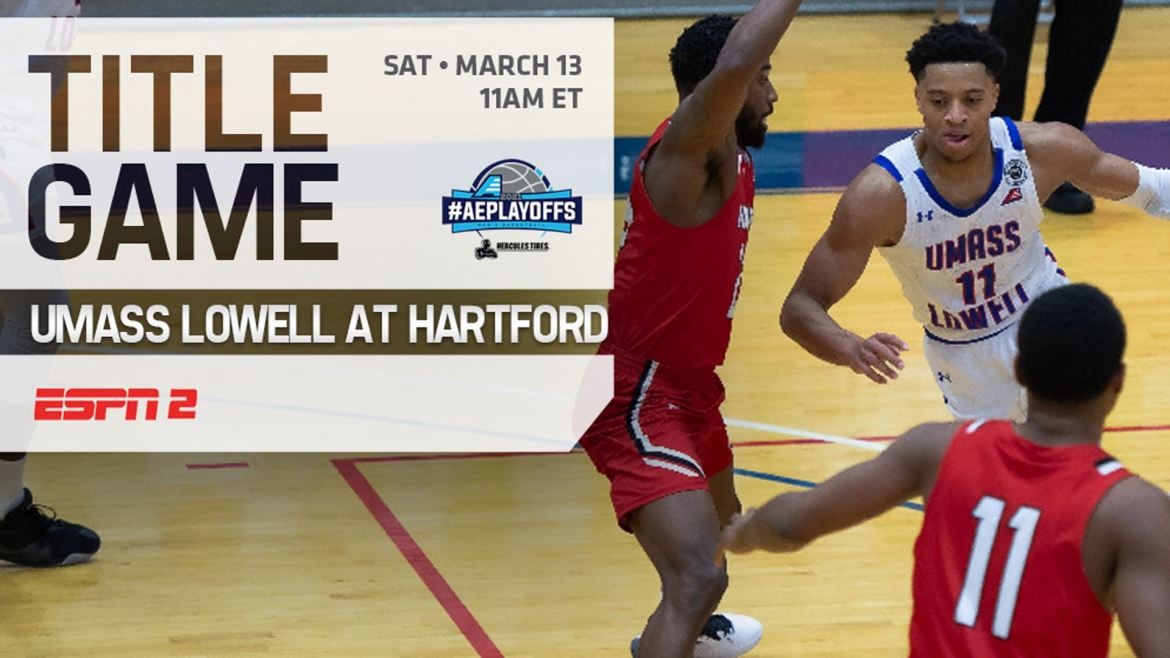 Hartford, UMass Lowell Battle to Be 1st Time Men's #AEHoops Champion