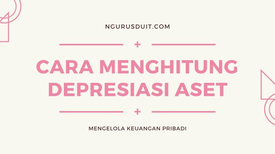 Cara Menghitung Depresiasi Aset
