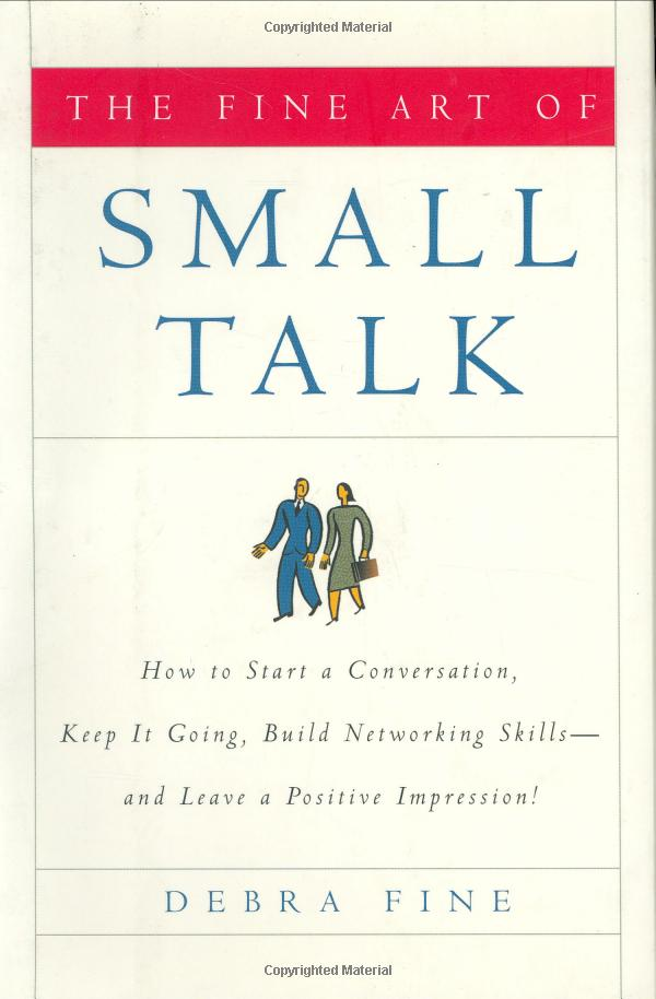 The Fine Art of Small Talk: How To Start a Conversation, Keep It Going, Build Networking Skills and Leave a Positive Impression